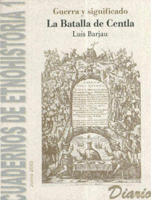 Cuadernos de Etnohistoria 1. La Batalla de Centla. Guerra y significado