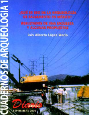 Cuadernos de Arqueología 1. ¿Qué es eso de la arqueología de salvamento en México?