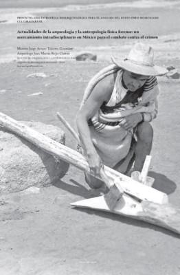 Actualidades de la arqueología y la antropología física forense: un acercamiento intradisciplinario en México