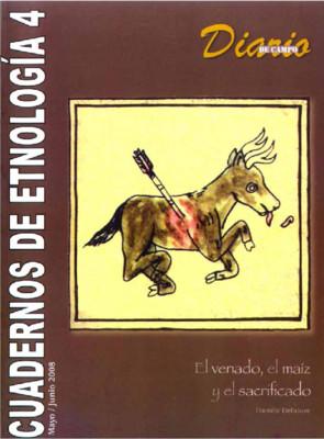 Cuadernos de Etnología 4. El venado, el maíz y el sacrificado