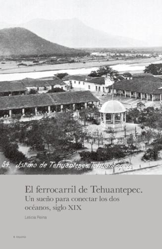 El ferrocarril de Tehuantepec. Un sueño para conectar lo dos océanos, siglo XIX