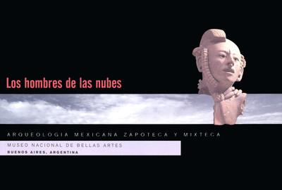 Los hombres de las nubes, arqueología mexicana zapoteca, mixteca