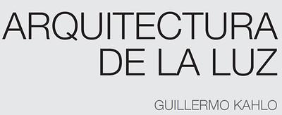 Arquitectura de la Luz Guillermo Kahlo