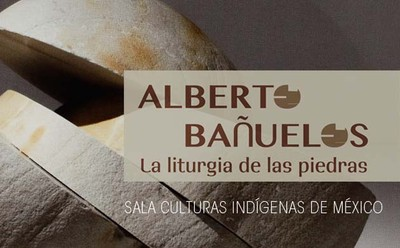 Alberto Bañuelos. La liturgia de las piedras
