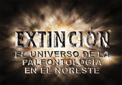 Extinción. El universo de la paleontología en el noreste