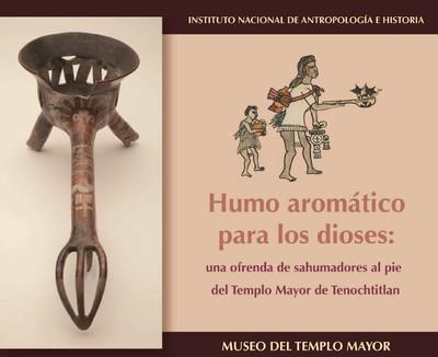 Humo aromático para los dioses. Una ofrenda de Sahumadores al pie del Templo Mayor de Tenochtitlan