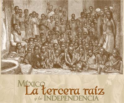 México. La tercera raíz y la independencia