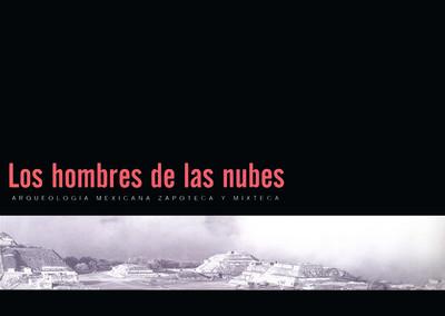 Los hombres de las nubes, arqueología mexicana zapoteca y mixteca