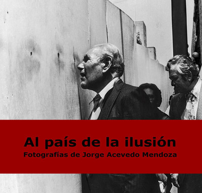 Al país de la ilusión. Fotografías de Jorge Acevedo Mendoza