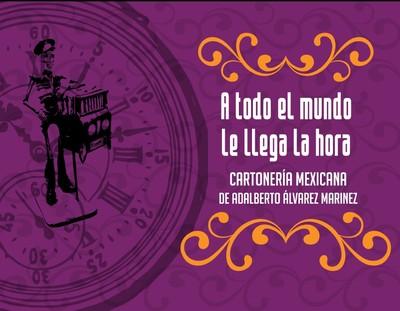 A todo el mundo le llega la hora. Cartonería mexicana de Adalberto Álvarez Marines