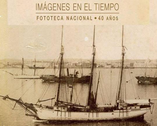 Imágenes en el Tiempo. Fototeca Nacional 40 años