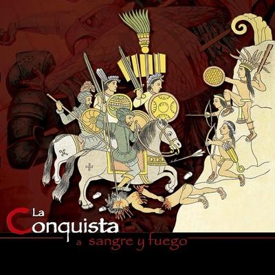 """La Conquista """"A sangre y fuego"""""""