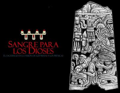 Sangre para los Dioses. El sacrificio en la visión de los Mayas y los Mexicas