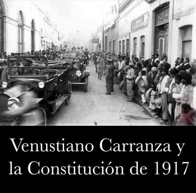 Venustiano Carranza y la Constitución 1917