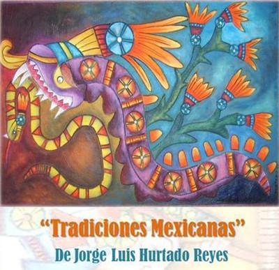 Tradiciones Mexicanas de Jorge Luis Hurtado Reyes