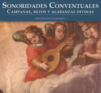 Sonoridades conventuales. Campanas, rezos y alabanzas divinas