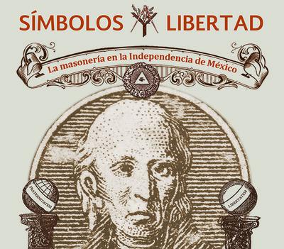 Símbolos y Libertad. La masonería en la Independencia de México