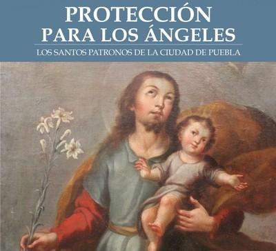 Protección para los Ángeles. Los santos patronos de la ciudad de Puebla