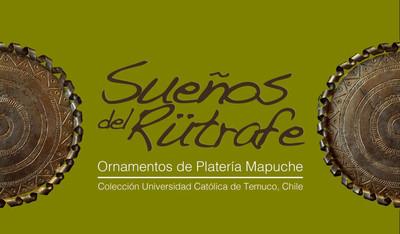 Sueños del Rütrafe, Ornamentos de platería de Mapuche. Colección Universidad Católica de Remuco, Chile.