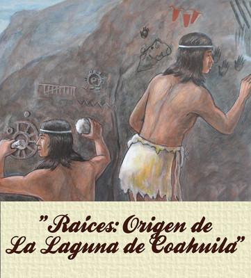 Raíces: Origen de la Laguna de Coahuila