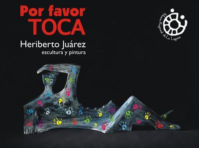 Por favor toca. Heriberto Juárez, escultura y pintura