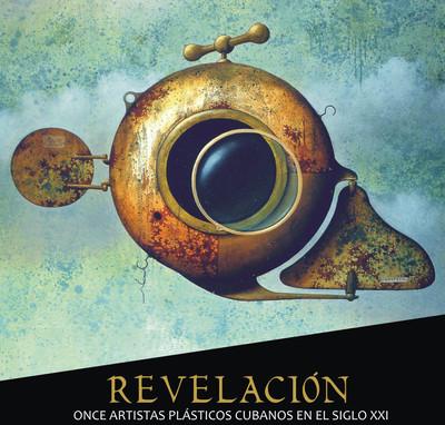 Revelación. Once artistas plásticos cubanos en el siglo XXI