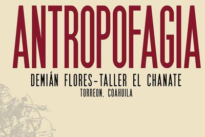 Antropofagía. Demián Flores-Taller El Chanate