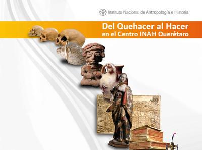 Del Quehacer al Hacer en el Centro INAH Querétaro