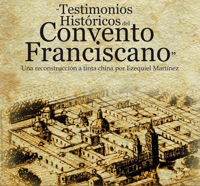 Testimonios Históricos del Convento Franciscano. Una reconstrucción a tinta china por Ezequiel Martínez