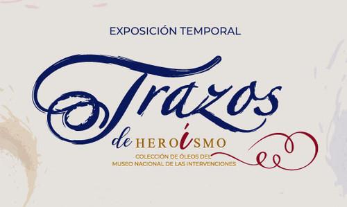 Trazos de Heroísmo. Colección de óleos del Museo Nacional de las Intervenciones