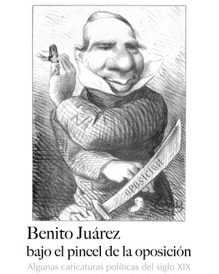 Benito Juárez bajo el pincel de la oposición. Algunas caricaturas políticas del siglo XIX