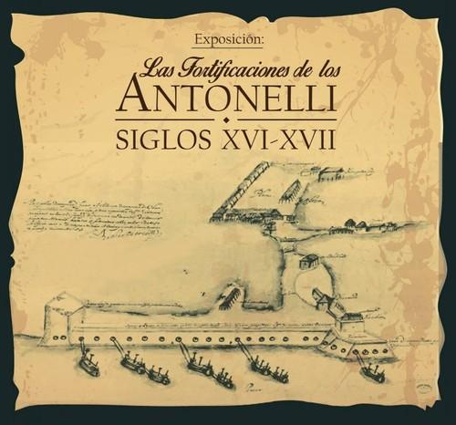 Las Fortificaciones de los Antonelli. Siglos XVI-XVII
