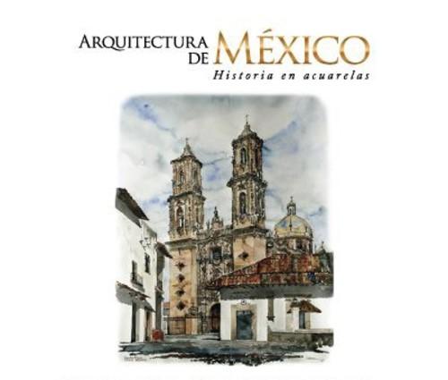 Arquitectura de México. Historia en acuarelas