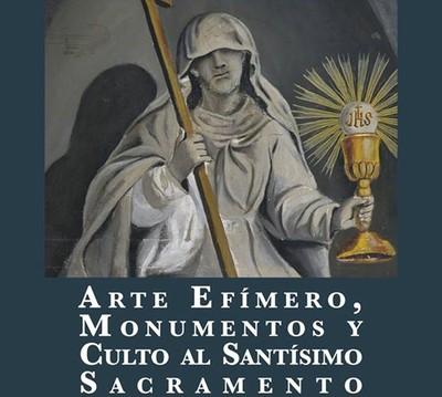 Arte Efímero, Monumentos y Culto al Santísimo Sacramento