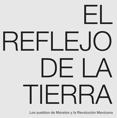 El reflejo de la tierra: Los pueblos de Morelos y la Revolución Mexicana