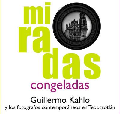 Miradas Congeladas. Guillermo Kahlo y los fotógrafos en Tepotzotlán