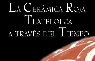 La cerámica Roja Tlatelolca a través del tiempo