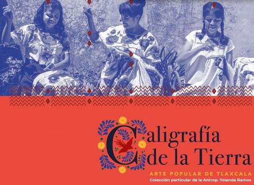 Caligrafía de la tierra. Arte popular de Tlaxcala