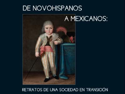 De novohispanos a mexicanos. Retratos de una sociedad en transición.