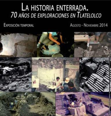 La Historia Enterrada, 70 años de exploraciones en Tlatelolco