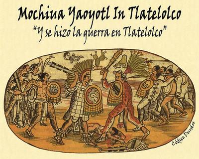 """Mochiua yaoyotl in Tlatelolco. """"Y se hizo la guerra en Tlatelolco"""""""