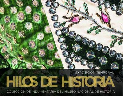 Hilos de Historia. Colección de Indumentaria del Museo Nacional de Historia
