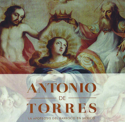 """Antonio de Torres, """"La apoteosis del Barroco en México"""""""