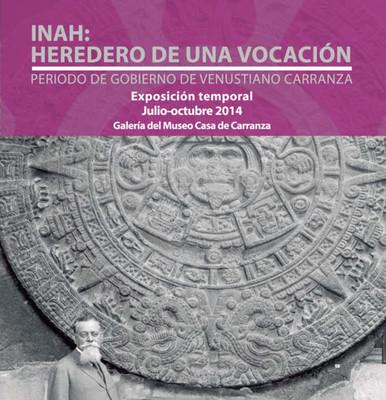 INAH: Heredero de una vocación. Periodo de gobierno de Venustiano Carranza