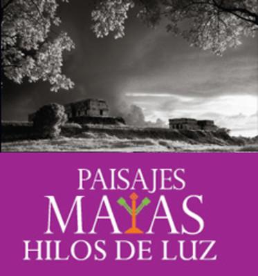 Paisajes Mayas. Hilos de la luz