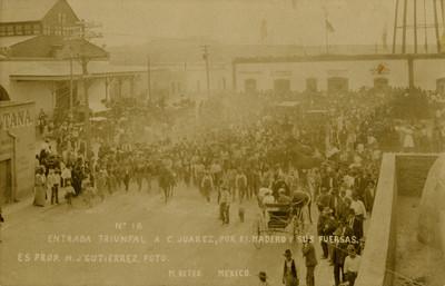 Entrada triunfal a C. Juárez por F[rancisco] I. Madero y sus fuersas [sic]