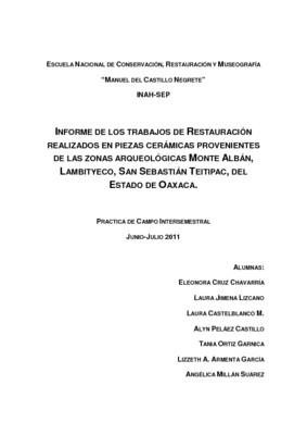 Informe de los trabajos de Restauración realizados en piezas cerámicas provenientes de las Zonas Arqueológicas Monte Albán, Lambityeco, San Sebastián Teitipac, del Estado de Oaxaca