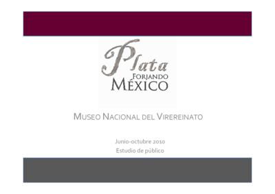 Plata forjando México. Museo Nacional del Virreinato, Junio-Octubre 2010