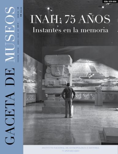 Gaceta de Museos -  Num. 58 (2014) INAH : 75 AÑOS - Instantes en la memoria