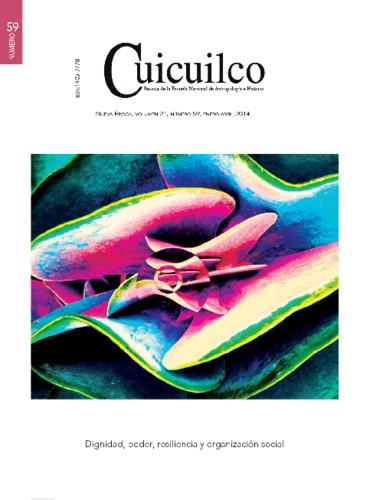 Cuicuilco  Vol. 21 Num. 59 (2014) Dignidad, poder, resiliencia y organización social